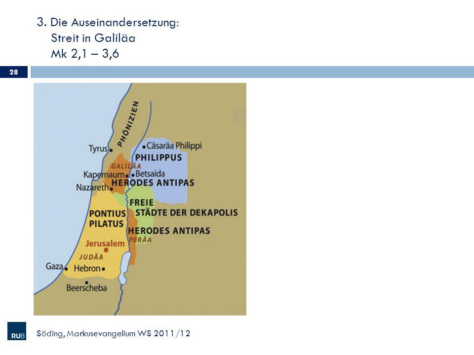 3. Die Auseinandersetzung: Streit in Galiläa Mk 2,1 – 3,6 Söding, Markusevangelium WS 2011/12 28