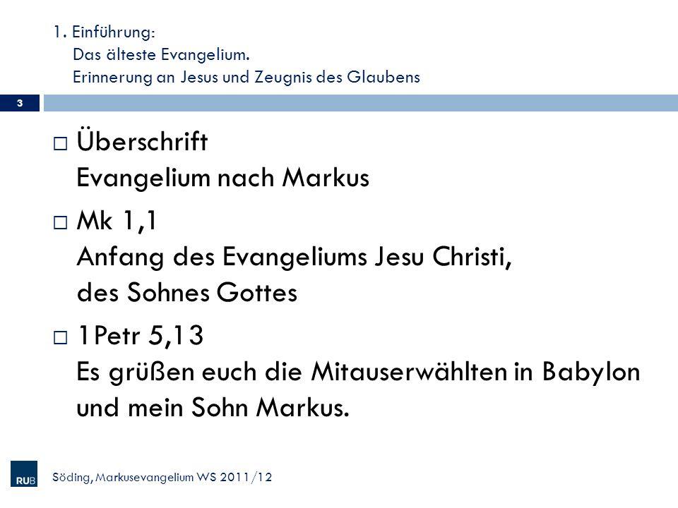 1. Einführung: Das älteste Evangelium. Erinnerung an Jesus und Zeugnis des Glaubens Überschrift Evangelium nach Markus Mk 1,1 Anfang des Evangeliums J