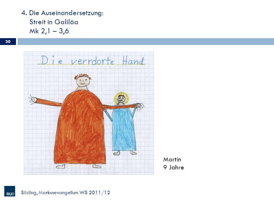 4. Die Auseinandersetzung: Streit in Galiläa Mk 2,1 – 3,6 Söding, Markusevangelium WS 2011/12 30 Martin 9 Jahre