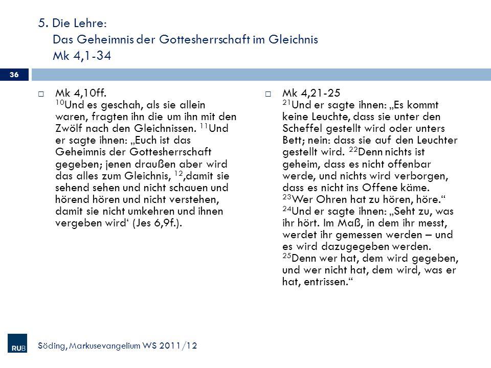 5. Die Lehre: Das Geheimnis der Gottesherrschaft im Gleichnis Mk 4,1-34 Mk 4,10ff. 10 Und es geschah, als sie allein waren, fragten ihn die um ihn mit