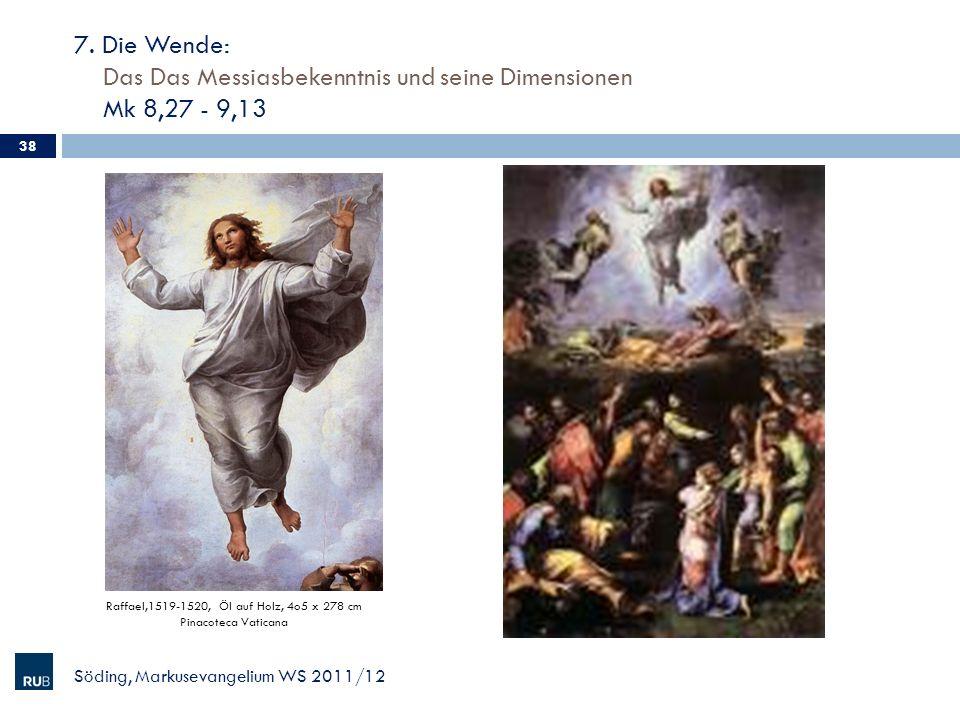 7. Die Wende: Das Das Messiasbekenntnis und seine Dimensionen Mk 8,27 - 9,13 38 Söding, Markusevangelium WS 2011/12 Raffael,1519-1520, Öl auf Holz, 4o