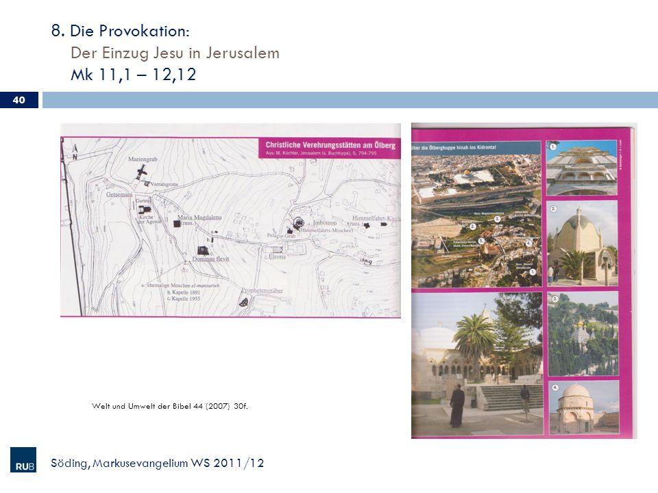 8. Die Provokation: Der Einzug Jesu in Jerusalem Mk 11,1 – 12,12 Söding, Markusevangelium WS 2011/12 40 Welt und Umwelt der Bibel 44 (2007) 30f.