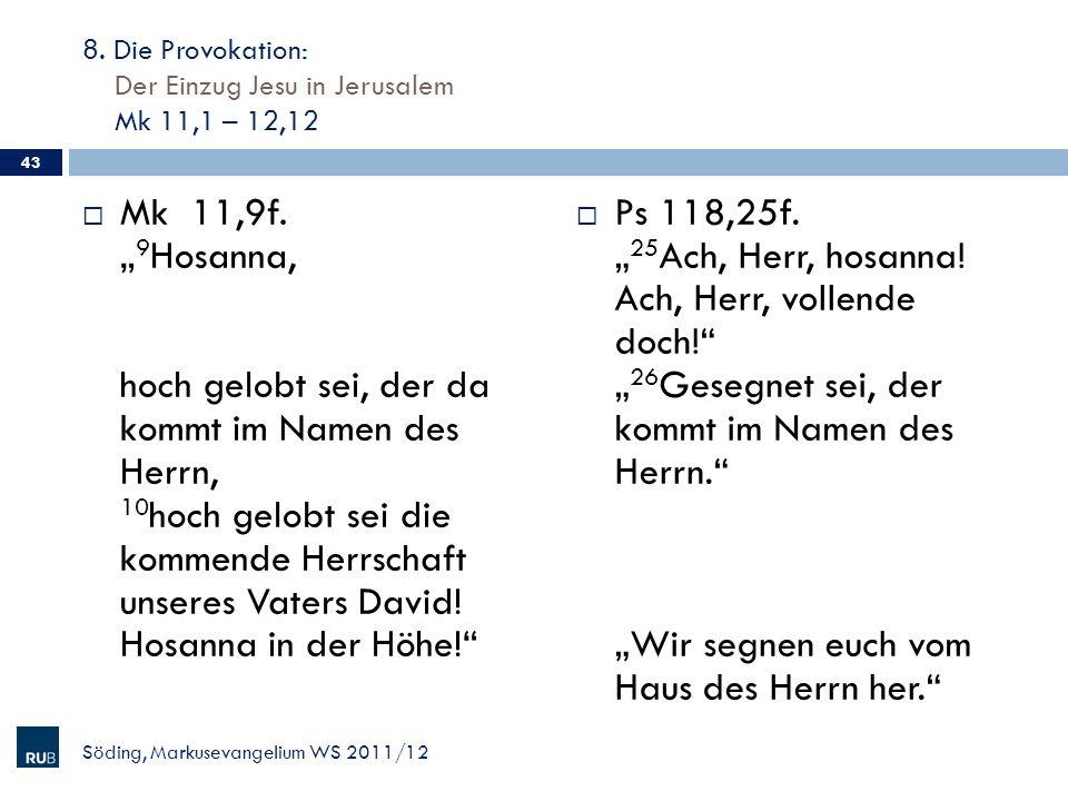 8. Die Provokation: Der Einzug Jesu in Jerusalem Mk 11,1 – 12,12 Mk 11,9f. 9 Hosanna, hoch gelobt sei, der da kommt im Namen des Herrn, 10 hoch gelobt