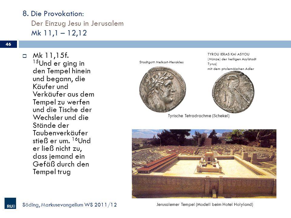8. Die Provokation: Der Einzug Jesu in Jerusalem Mk 11,1 – 12,12 Mk 11,15f. 15 Und er ging in den Tempel hinein und begann, die Käufer und Verkäufer a
