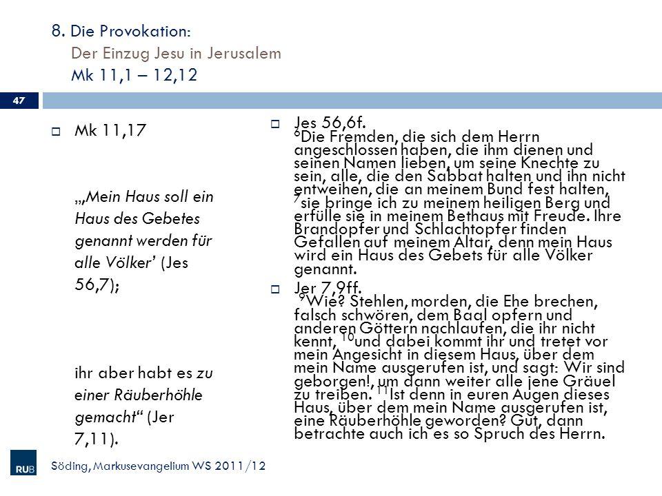 8. Die Provokation: Der Einzug Jesu in Jerusalem Mk 11,1 – 12,12 Mk 11,17Mein Haus soll ein Haus des Gebetes genannt werden für alle Völker (Jes 56,7)