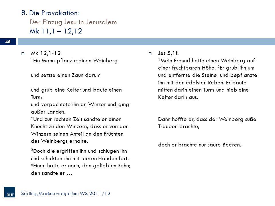 8. Die Provokation: Der Einzug Jesu in Jerusalem Mk 11,1 – 12,12 Mk 12,1-12 1 Ein Mann pflanzte einen Weinberg und setzte einen Zaun darum und grub ei