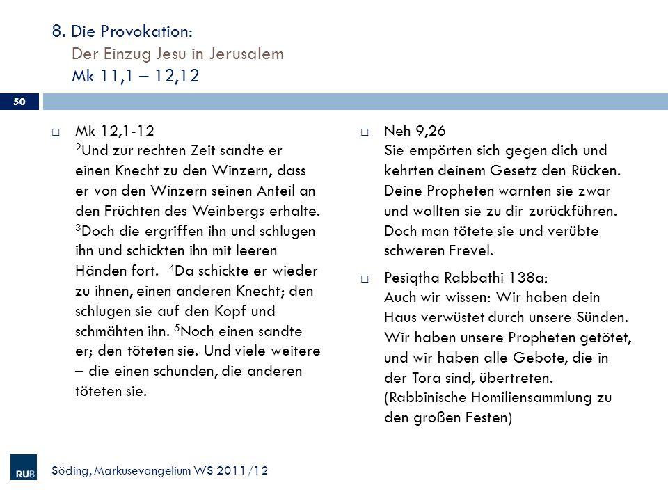 8. Die Provokation: Der Einzug Jesu in Jerusalem Mk 11,1 – 12,12 Mk 12,1-12 2 Und zur rechten Zeit sandte er einen Knecht zu den Winzern, dass er von