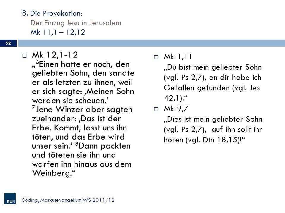 8. Die Provokation: Der Einzug Jesu in Jerusalem Mk 11,1 – 12,12 Mk 12,1-12 6 Einen hatte er noch, den geliebten Sohn, den sandte er als letzten zu ih