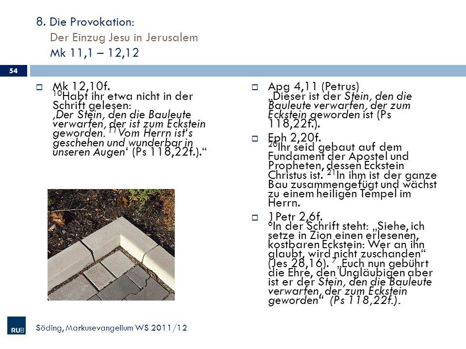 8. Die Provokation: Der Einzug Jesu in Jerusalem Mk 11,1 – 12,12 Mk 12,10f. 10 Habt ihr etwa nicht in der Schrift gelesen: Der Stein, den die Bauleute