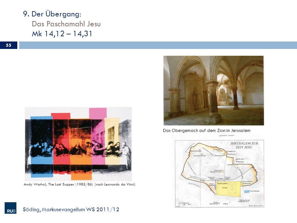 9. Der Übergang: Das Paschamahl Jesu Mk 14,12 – 14,31 Söding, Markusevangelium WS 2011/12 55 Das Obergemach auf dem Zion in Jerusalem Andy Warhol, The