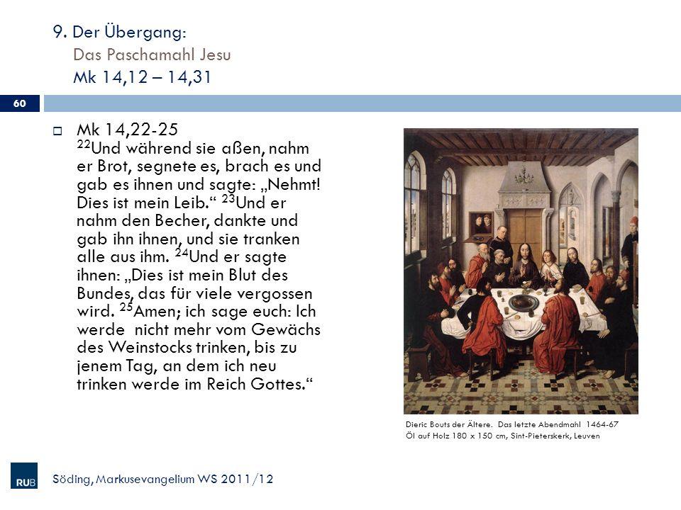 9. Der Übergang: Das Paschamahl Jesu Mk 14,12 – 14,31 Mk 14,22-25 22 Und während sie aßen, nahm er Brot, segnete es, brach es und gab es ihnen und sag