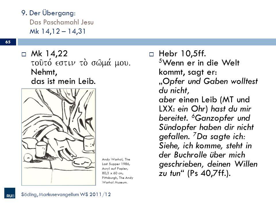 9. Der Übergang: Das Paschamahl Jesu Mk 14,12 – 14,31 Mk 14,22 tou/to, estin to. sw/ma, mouÅ Nehmt, das ist mein Leib. Hebr 10,5ff. 5 Wenn er in die W