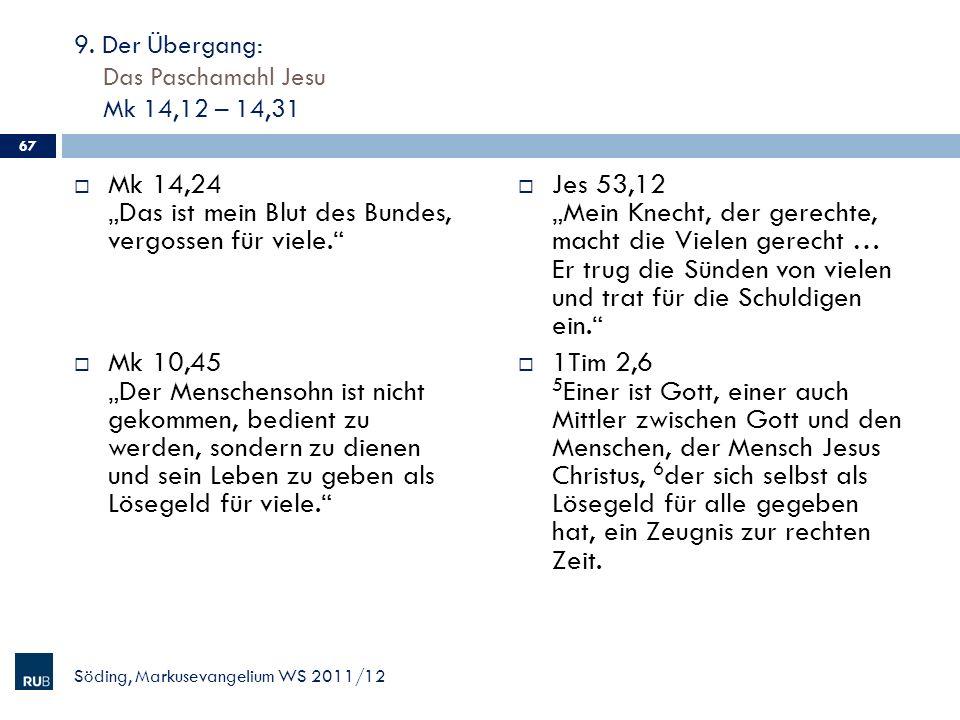 9. Der Übergang: Das Paschamahl Jesu Mk 14,12 – 14,31 Mk 14,24 Das ist mein Blut des Bundes, vergossen für viele. Mk 10,45 Der Menschensohn ist nicht
