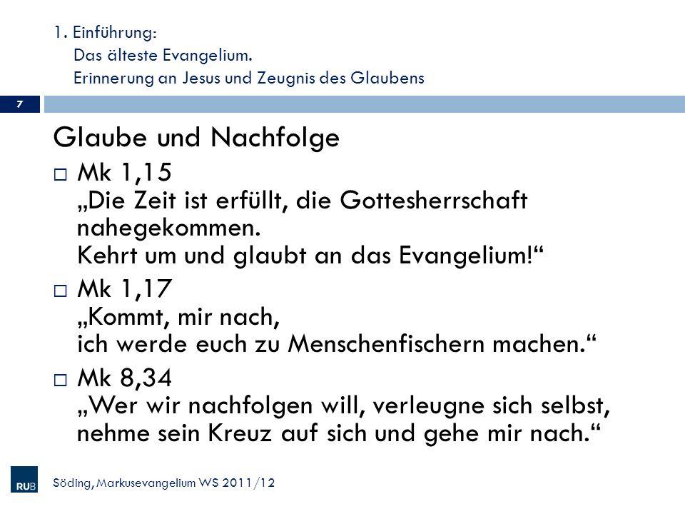 1. Einführung: Das älteste Evangelium. Erinnerung an Jesus und Zeugnis des Glaubens Glaube und Nachfolge Mk 1,15 Die Zeit ist erfüllt, die Gottesherrs