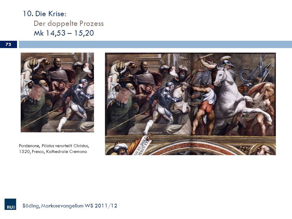 10. Die Krise: Der doppelte Prozess Mk 14,53 – 15,20 Söding, Markusevangelium WS 2011/12 73 Pordenone, Pilatus verurteilt Christus, 1520, Fresco, Kath