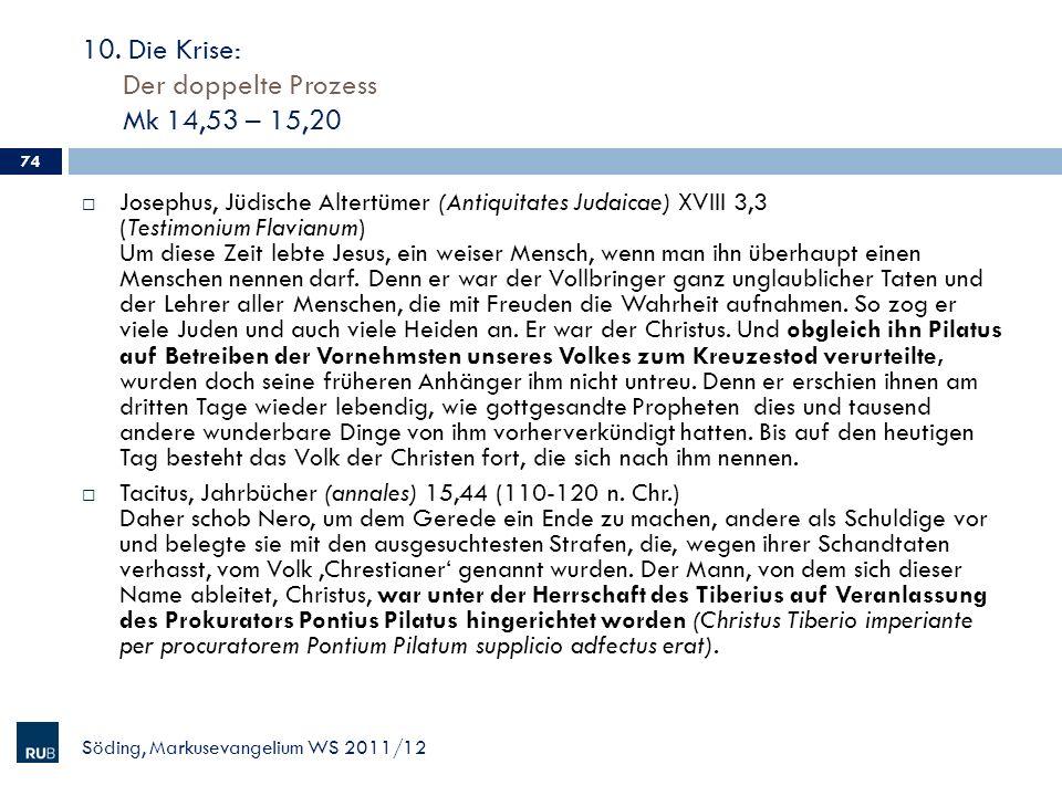 10. Die Krise: Der doppelte Prozess Mk 14,53 – 15,20 Söding, Markusevangelium WS 2011/12 74 Josephus, Jüdische Altertümer (Antiquitates Judaicae) XVII