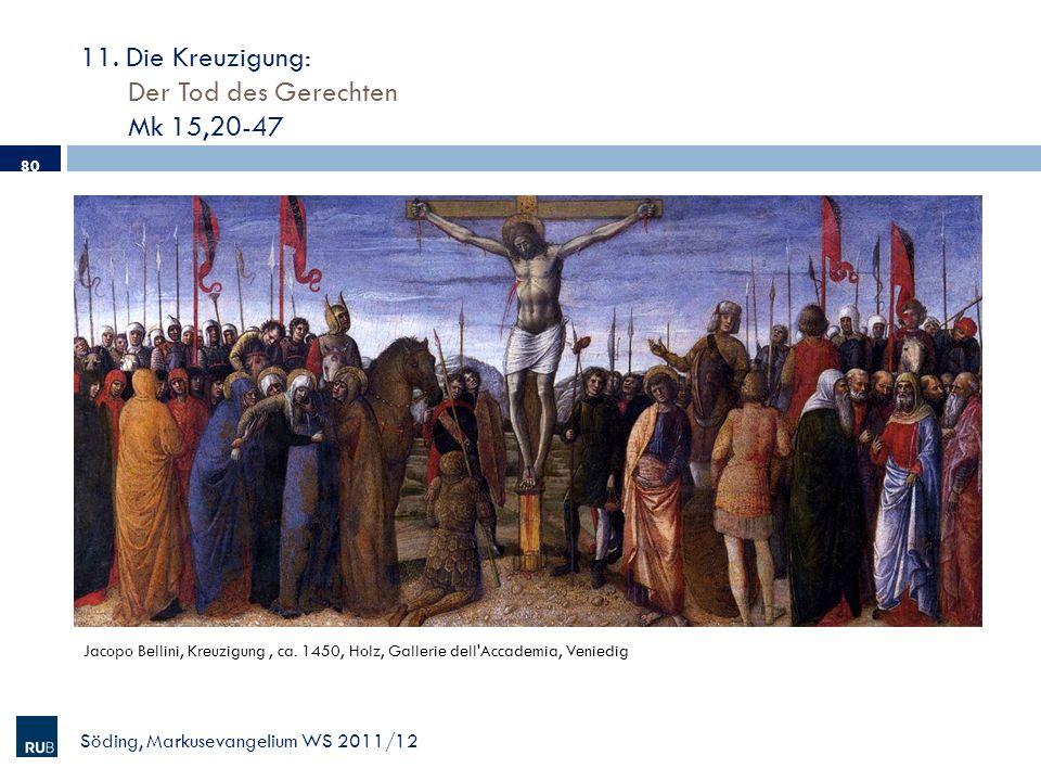 11. Die Kreuzigung: Der Tod des Gerechten Mk 15,20-47 Söding, Markusevangelium WS 2011/12 80 Jacopo Bellini, Kreuzigung, ca. 1450, Holz, Gallerie dell
