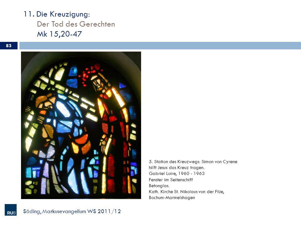 11. Die Kreuzigung: Der Tod des Gerechten Mk 15,20-47 Söding, Markusevangelium WS 2011/12 83 5. Station des Kreuzwegs: Simon von Cyrene hilft Jesus da