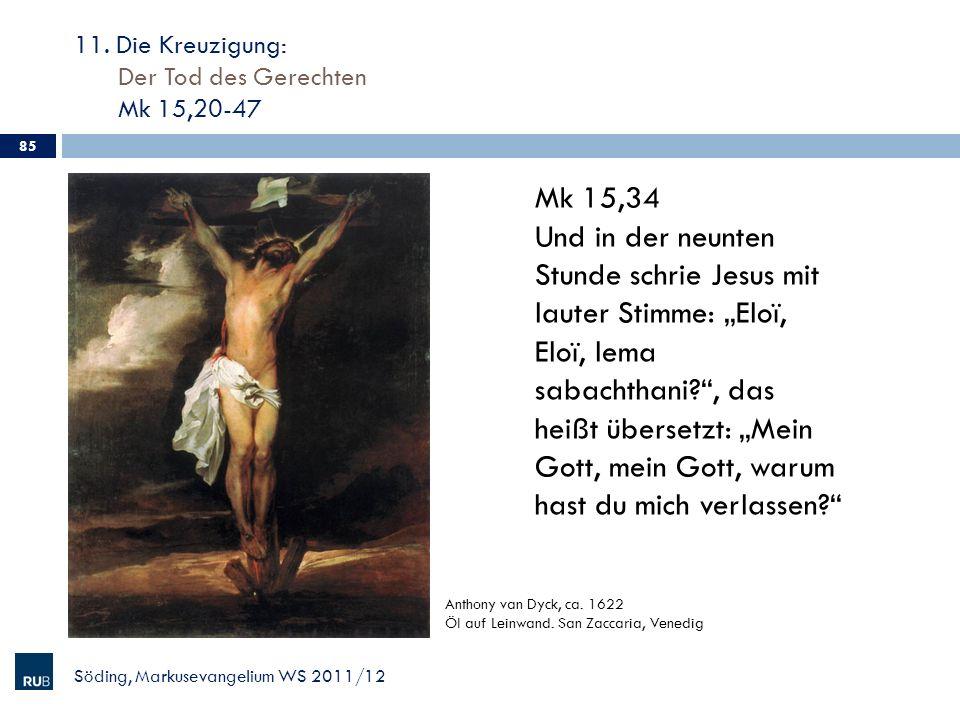 11. Die Kreuzigung: Der Tod des Gerechten Mk 15,20-47 Söding, Markusevangelium WS 2011/12 85 Anthony van Dyck, ca. 1622 Öl auf Leinwand. San Zaccaria,