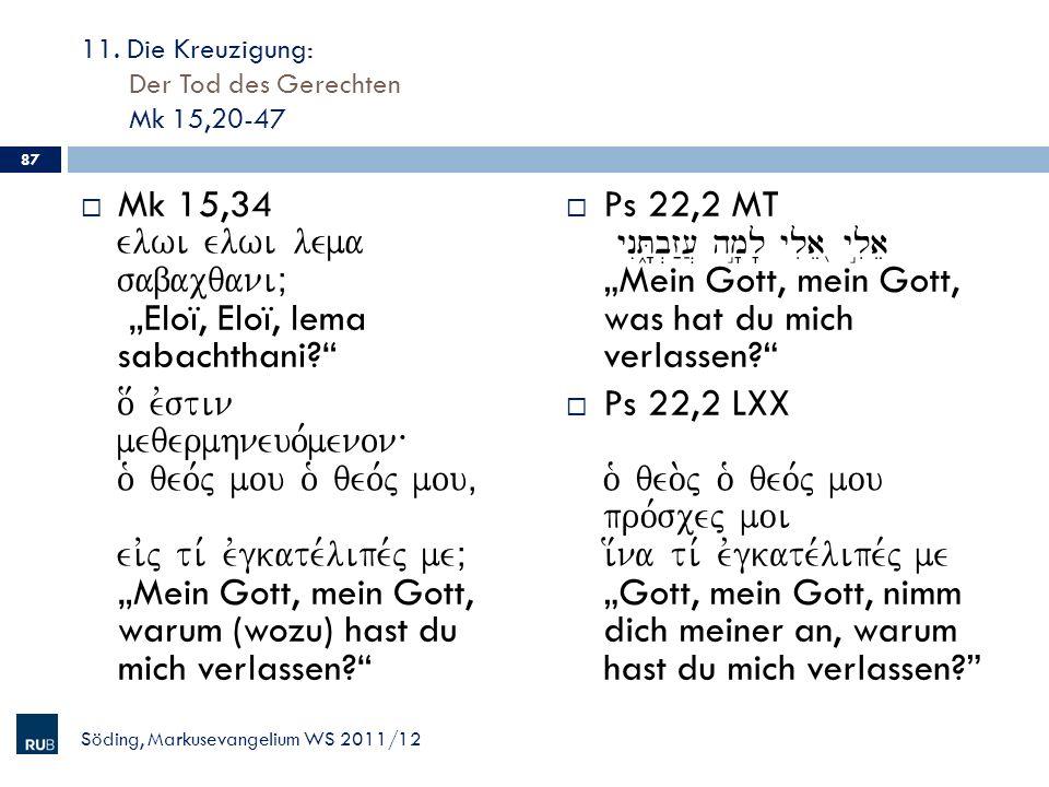 11. Die Kreuzigung: Der Tod des Gerechten Mk 15,20-47 Mk 15,34 elwi elwi lema sabacqaniÈ Eloï, Eloï, lema sabachthani? o[ evstin meqermhneuo,menon\ o`