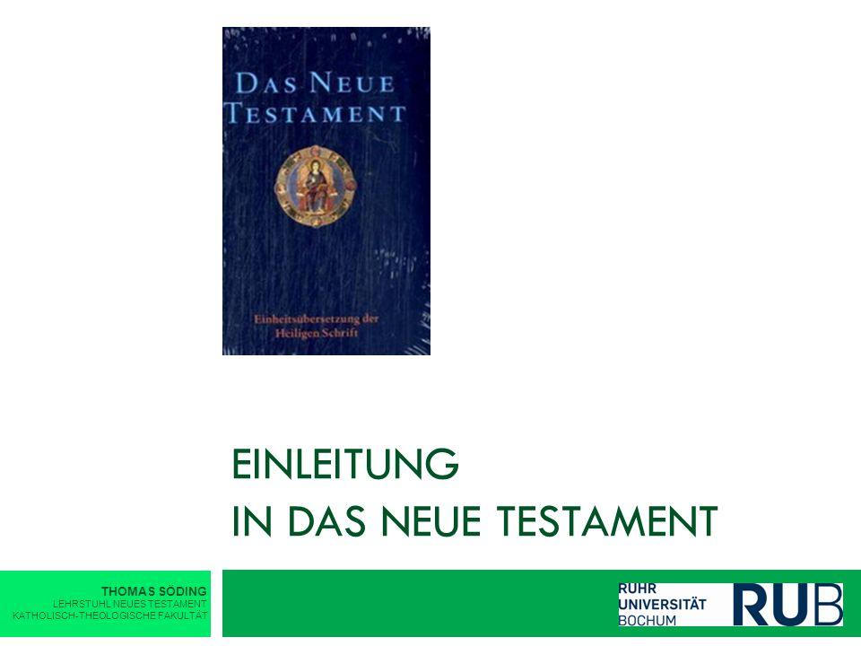 EINLEITUNG IN DAS NEUE TESTAMENT THOMAS SÖDING LEHRSTUHL NEUES TESTAMENT KATHOLISCH-THEOLOGISCHE FAKULTÄT