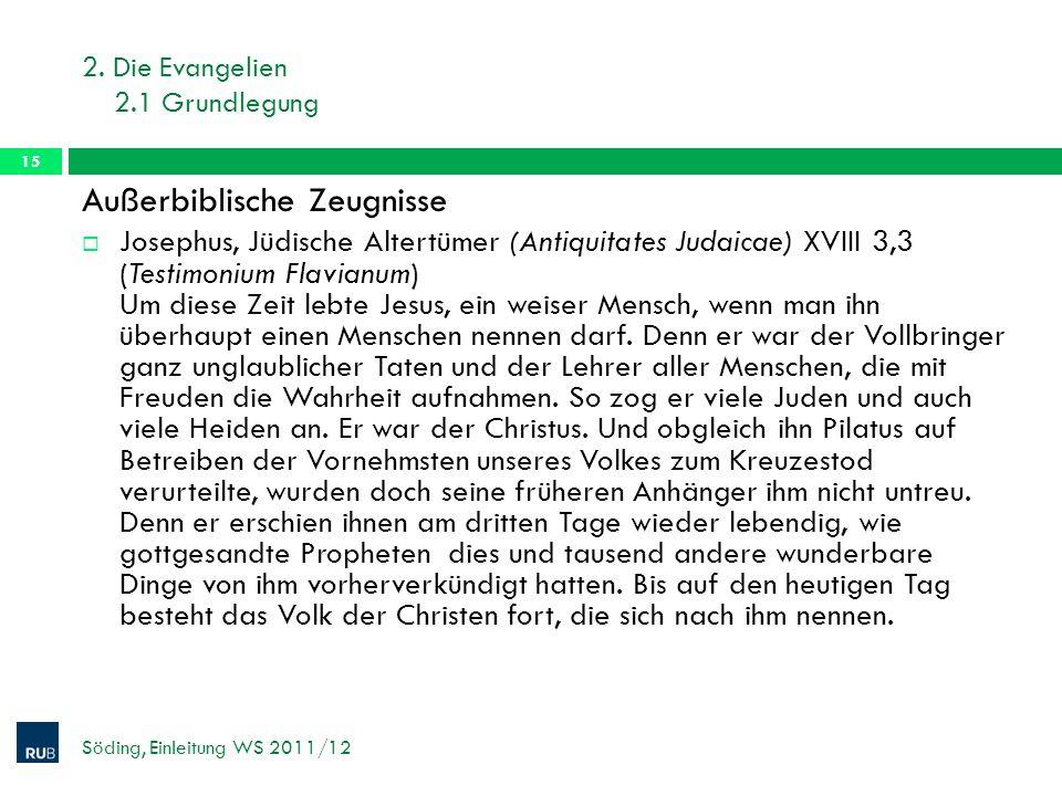 2. Die Evangelien 2.1 Grundlegung Söding, Einleitung WS 2011/12 15 Außerbiblische Zeugnisse Josephus, Jüdische Altertümer (Antiquitates Judaicae) XVII