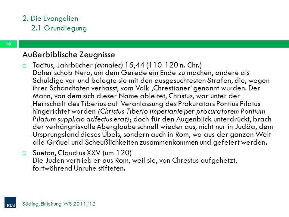 2. Die Evangelien 2.1 Grundlegung Söding, Einleitung WS 2011/12 16 Außerbiblische Zeugnisse Tacitus, Jahrbücher (annales) 15,44 (110-120 n. Chr.) Dahe