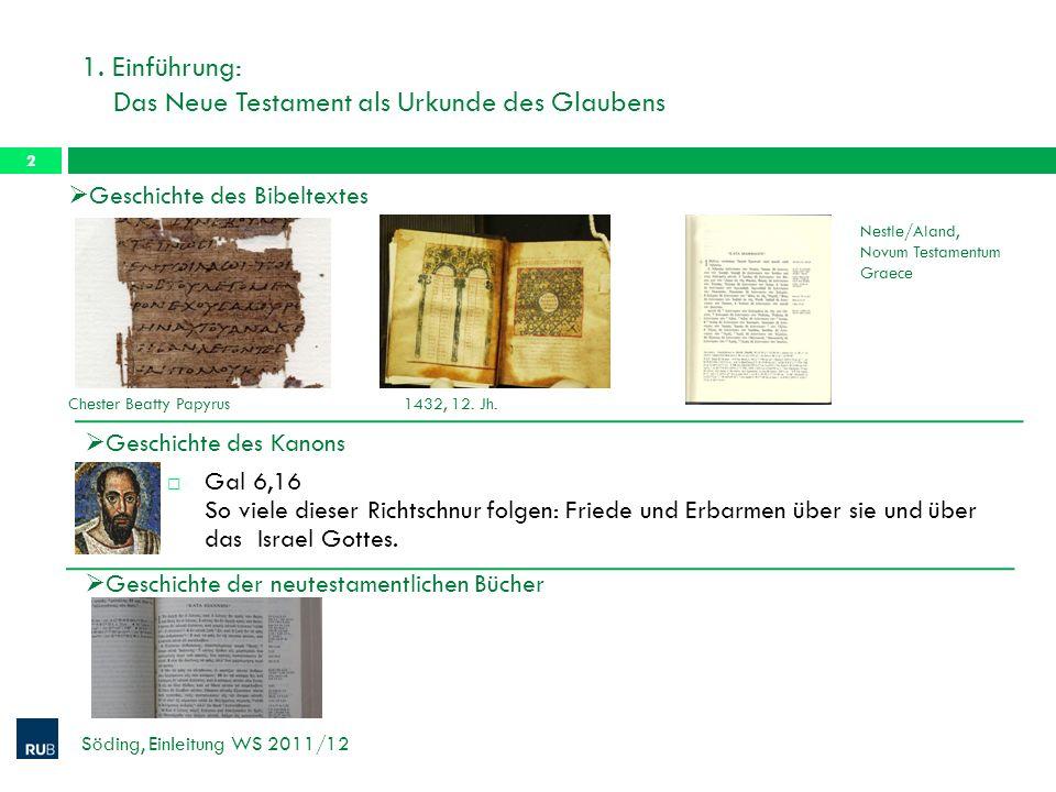 1. Einführung: Das Neue Testament als Urkunde des Glaubens Söding, Einleitung WS 2011/12 2 Chester Beatty Papyrus1432, 12. Jh. Geschichte des Bibeltex