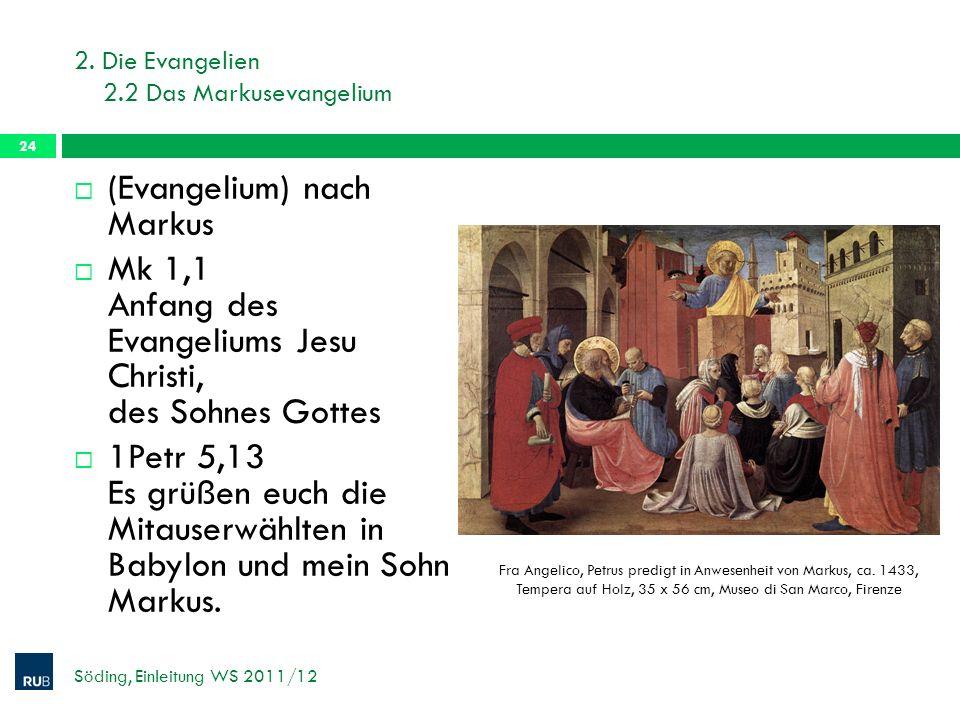 2. Die Evangelien 2.2 Das Markusevangelium (Evangelium) nach Markus Mk 1,1 Anfang des Evangeliums Jesu Christi, des Sohnes Gottes 1Petr 5,13 Es grüßen