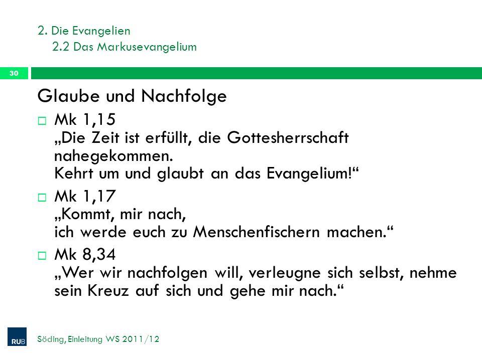 2. Die Evangelien 2.2 Das Markusevangelium Söding, Einleitung WS 2011/12 30 Glaube und Nachfolge Mk 1,15 Die Zeit ist erfüllt, die Gottesherrschaft na