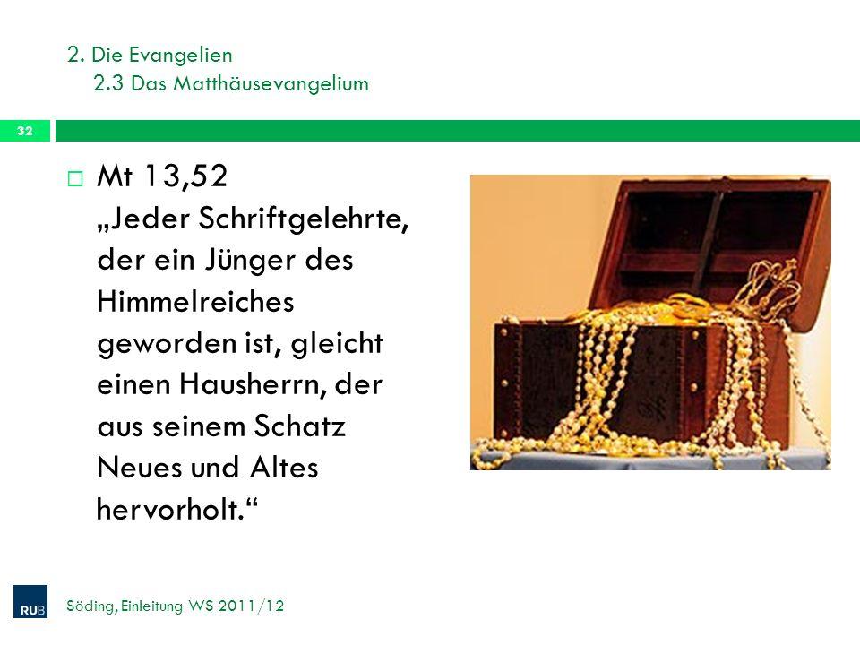2. Die Evangelien 2.3 Das Matthäusevangelium Mt 13,52 Jeder Schriftgelehrte, der ein Jünger des Himmelreiches geworden ist, gleicht einen Hausherrn, d