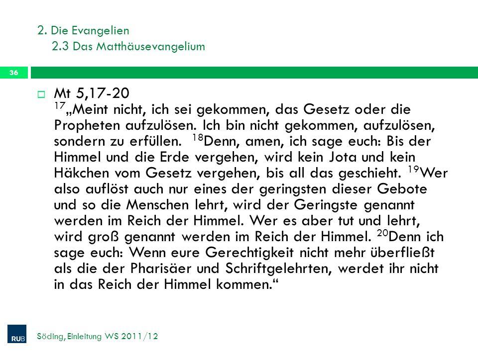 2. Die Evangelien 2.3 Das Matthäusevangelium Söding, Einleitung WS 2011/12 36 Mt 5,17-20 17 Meint nicht, ich sei gekommen, das Gesetz oder die Prophet