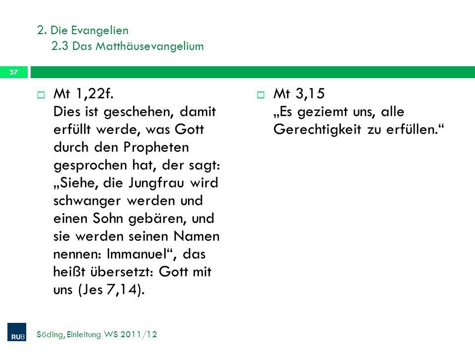 2. Die Evangelien 2.3 Das Matthäusevangelium Mt 1,22f. Dies ist geschehen, damit erfüllt werde, was Gott durch den Propheten gesprochen hat, der sagt: