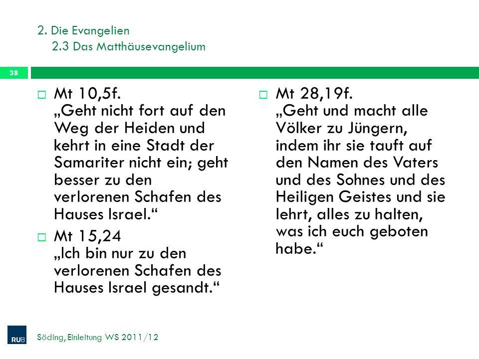 2. Die Evangelien 2.3 Das Matthäusevangelium Mt 10,5f. Geht nicht fort auf den Weg der Heiden und kehrt in eine Stadt der Samariter nicht ein; geht be