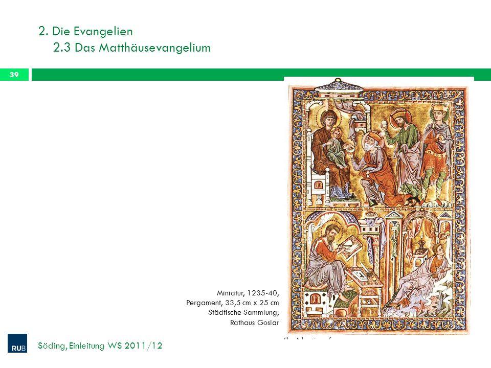 2. Die Evangelien 2.3 Das Matthäusevangelium Söding, Einleitung WS 2011/12 39 Miniatur, 1235-40, Pergament, 33,5 cm x 25 cm Städtische Sammlung, Ratha