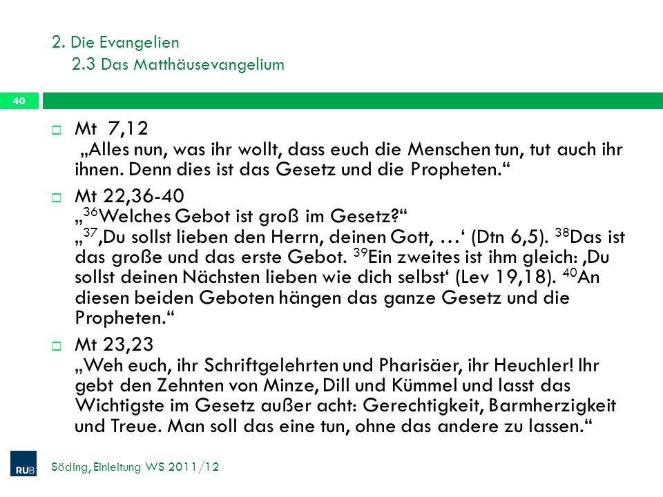 2. Die Evangelien 2.3 Das Matthäusevangelium Söding, Einleitung WS 2011/12 40 Mt 7,12 Alles nun, was ihr wollt, dass euch die Menschen tun, tut auch i