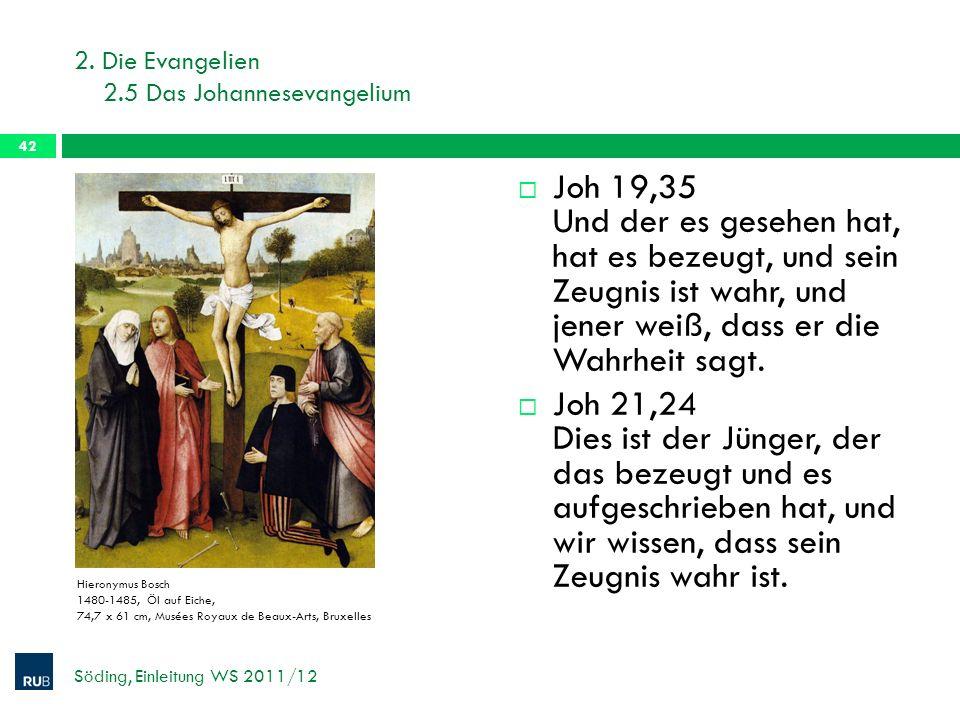 2. Die Evangelien 2.5 Das Johannesevangelium Joh 19,35 Und der es gesehen hat, hat es bezeugt, und sein Zeugnis ist wahr, und jener weiß, dass er die