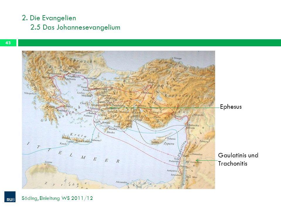 2. Die Evangelien 2.5 Das Johannesevangelium Söding, Einleitung WS 2011/12 43 Ephesus Gaulatinis und Trachonitis