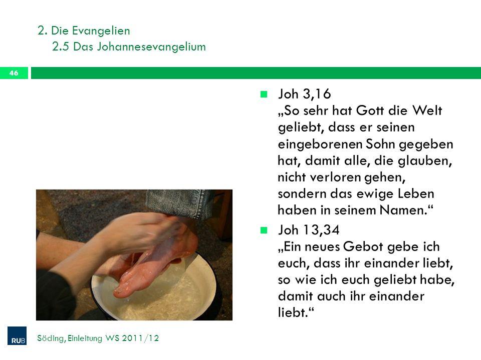 2. Die Evangelien 2.5 Das Johannesevangelium Joh 3,16 So sehr hat Gott die Welt geliebt, dass er seinen eingeborenen Sohn gegeben hat, damit alle, die