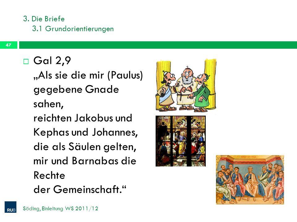 3. Die Briefe 3.1 Grundorientierungen Gal 2,9 Als sie die mir (Paulus) gegebene Gnade sahen, reichten Jakobus und Kephas und Johannes, die als Säulen