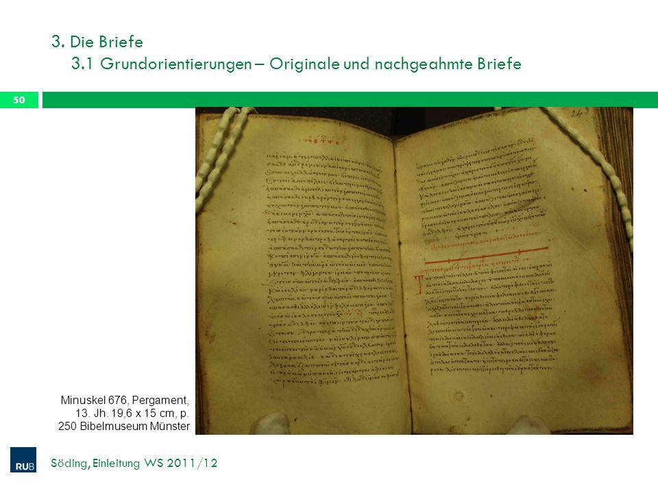 3. Die Briefe 3.1 Grundorientierungen – Originale und nachgeahmte Briefe Söding, Einleitung WS 2011/12 50 Minuskel 676, Pergament, 13. Jh. 19,6 x 15 c