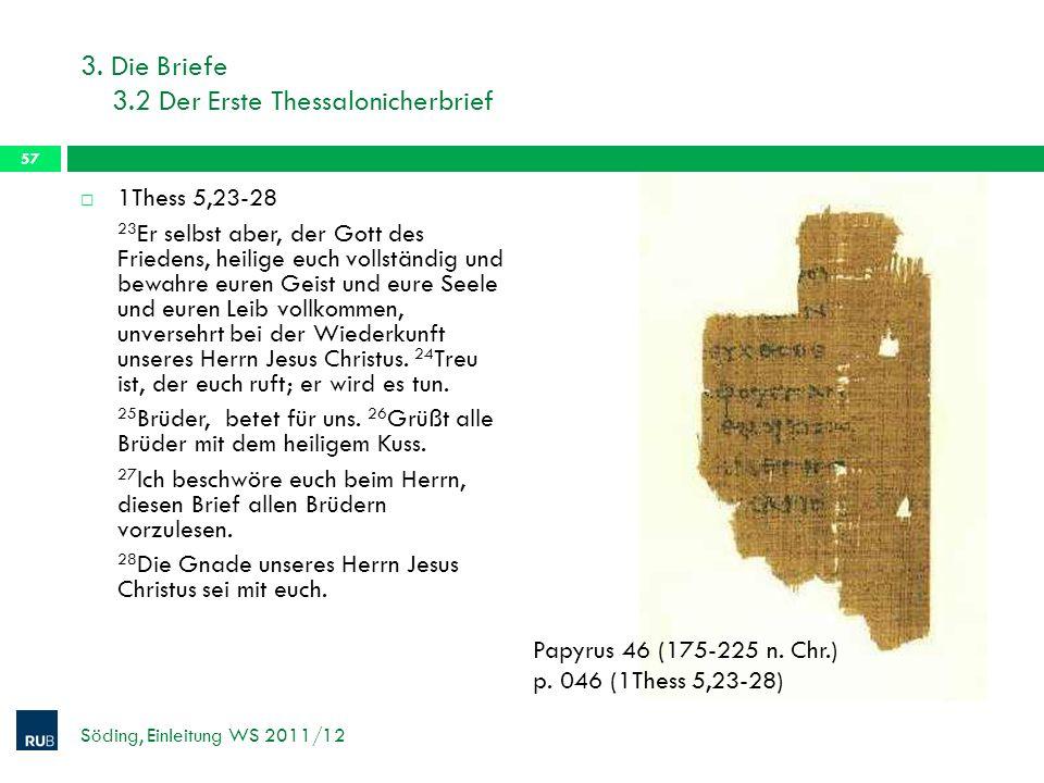 3. Die Briefe 3.2 Der Erste Thessalonicherbrief 1Thess 5,23-28 23 Er selbst aber, der Gott des Friedens, heilige euch vollständig und bewahre euren Ge