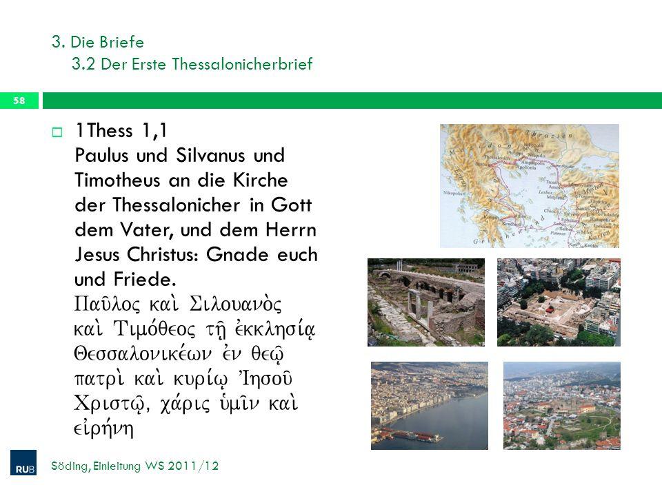 3. Die Briefe 3.2 Der Erste Thessalonicherbrief 1Thess 1,1 Paulus und Silvanus und Timotheus an die Kirche der Thessalonicher in Gott dem Vater, und d