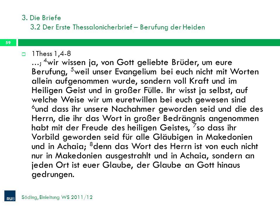 3. Die Briefe 3.2 Der Erste Thessalonicherbrief – Berufung der Heiden Söding, Einleitung WS 2011/12 59 1Thess 1,4-8 …; 4 wir wissen ja, von Gott gelie