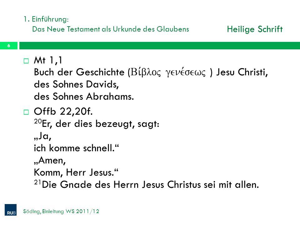 1. Einführung: Das Neue Testament als Urkunde des Glaubens Söding, Einleitung WS 2011/12 6 Mt 1,1 Buch der Geschichte ( Bi,bloj gene,sewj ) Jesu Chris