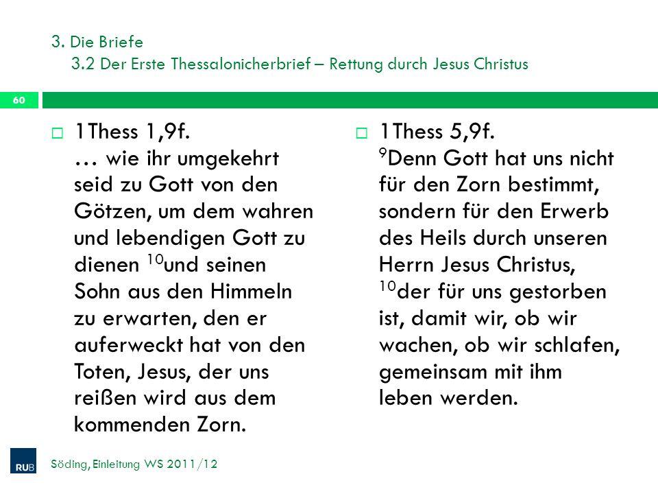 3. Die Briefe 3.2 Der Erste Thessalonicherbrief – Rettung durch Jesus Christus 1Thess 1,9f. … wie ihr umgekehrt seid zu Gott von den Götzen, um dem wa