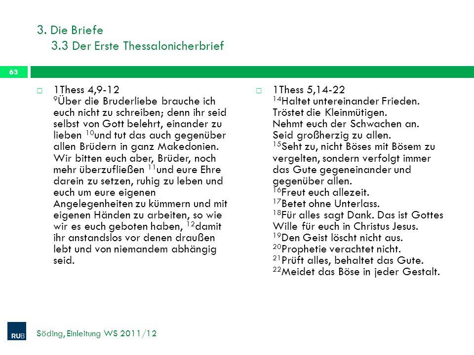 3. Die Briefe 3.3 Der Erste Thessalonicherbrief 1Thess 4,9-12 9 Über die Bruderliebe brauche ich euch nicht zu schreiben; denn ihr seid selbst von Got