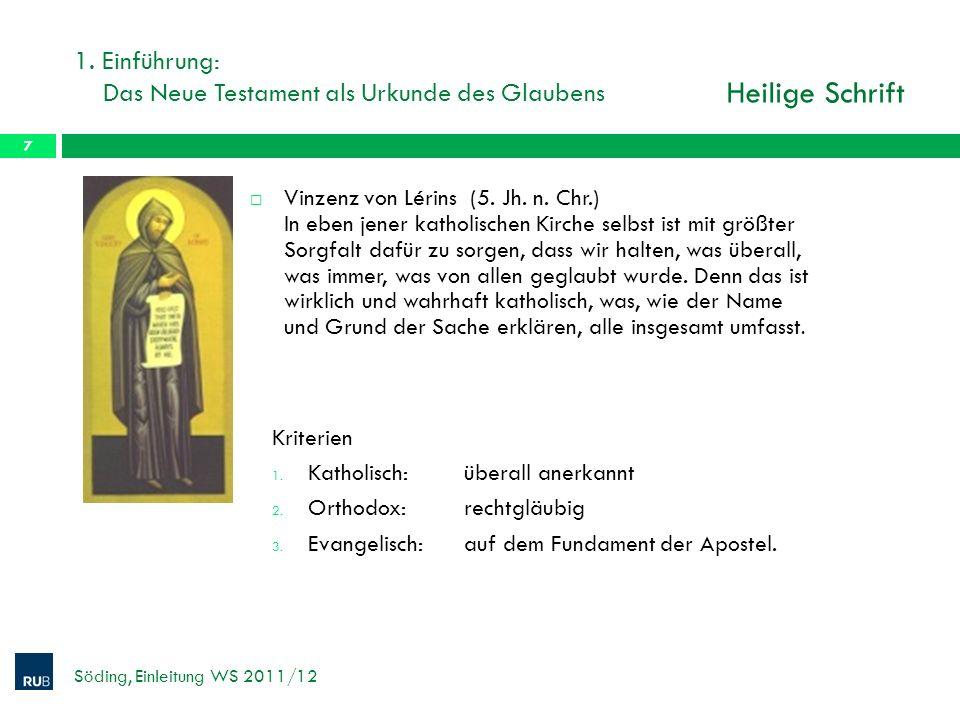 1. Einführung: Das Neue Testament als Urkunde des Glaubens Söding, Einleitung WS 2011/12 7 Heilige Schrift Vinzenz von Lérins (5. Jh. n. Chr.) In eben