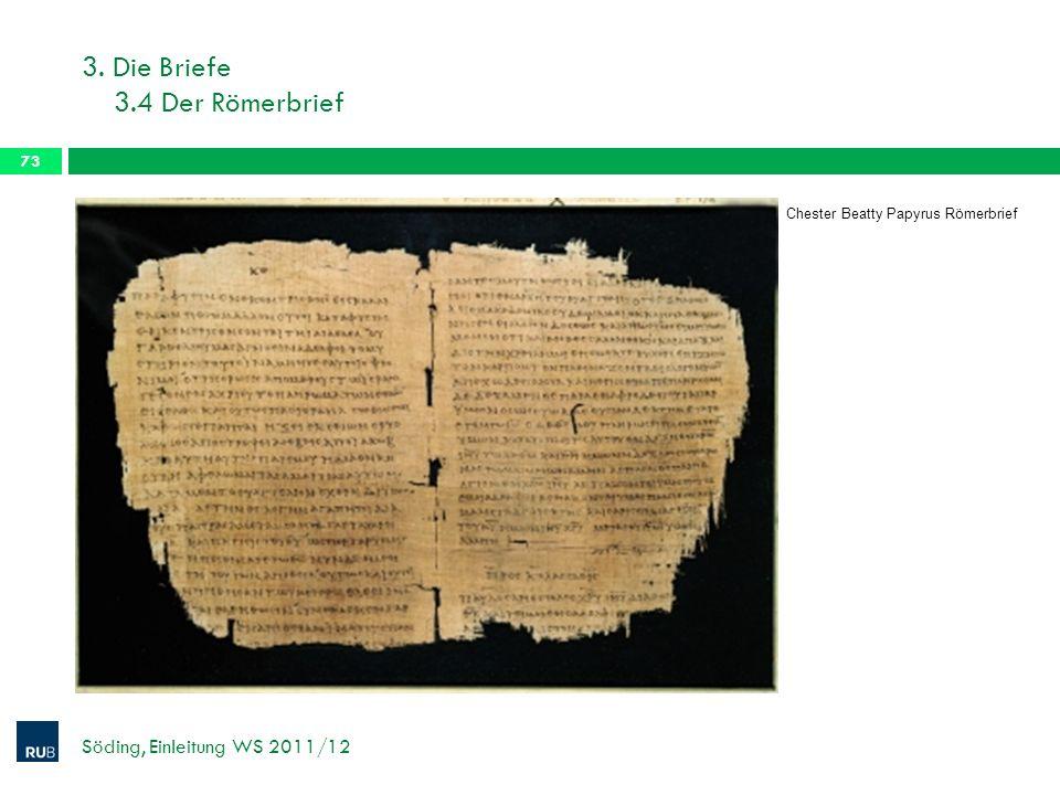 3. Die Briefe 3.4 Der Römerbrief Söding, Einleitung WS 2011/12 73 Chester Beatty Papyrus Römerbrief