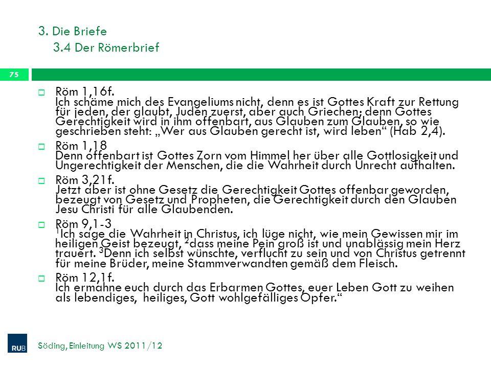 3.Die Briefe 3.4 Der Römerbrief Söding, Einleitung WS 2011/12 75 Röm 1,16f.